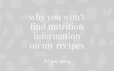 Why You Won't Find Nutrition Information On My Recipes