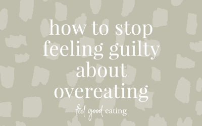 How To Stop Feeling Guilty About Overeating
