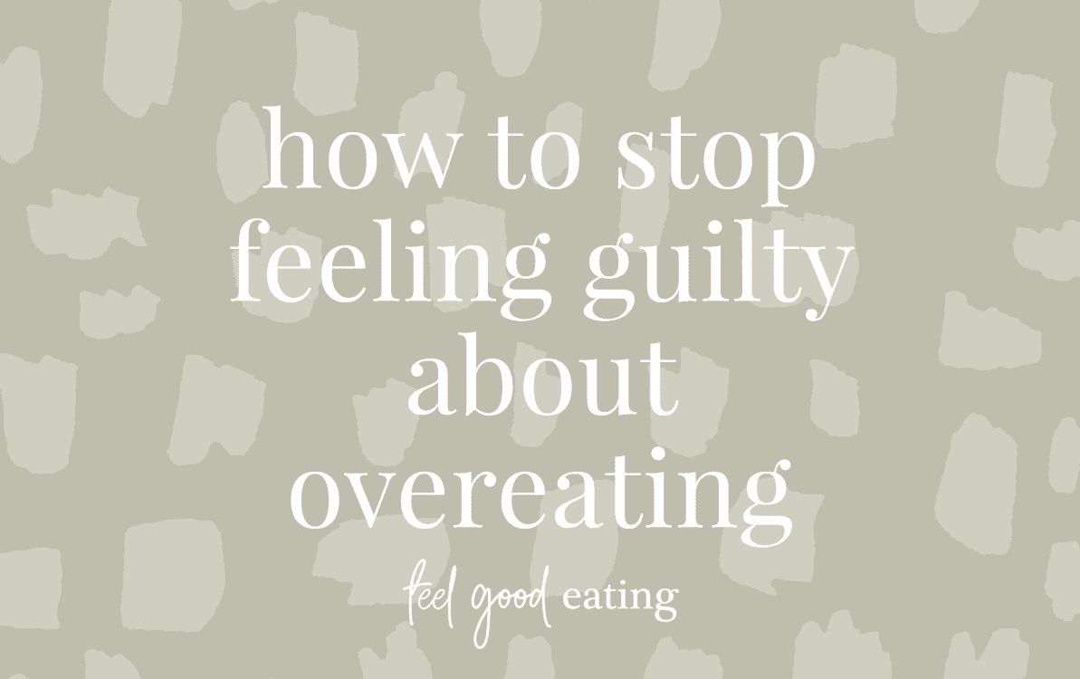 Olive green background with text overlay that reads how to stop feeling guilty about overeating. feel good eating