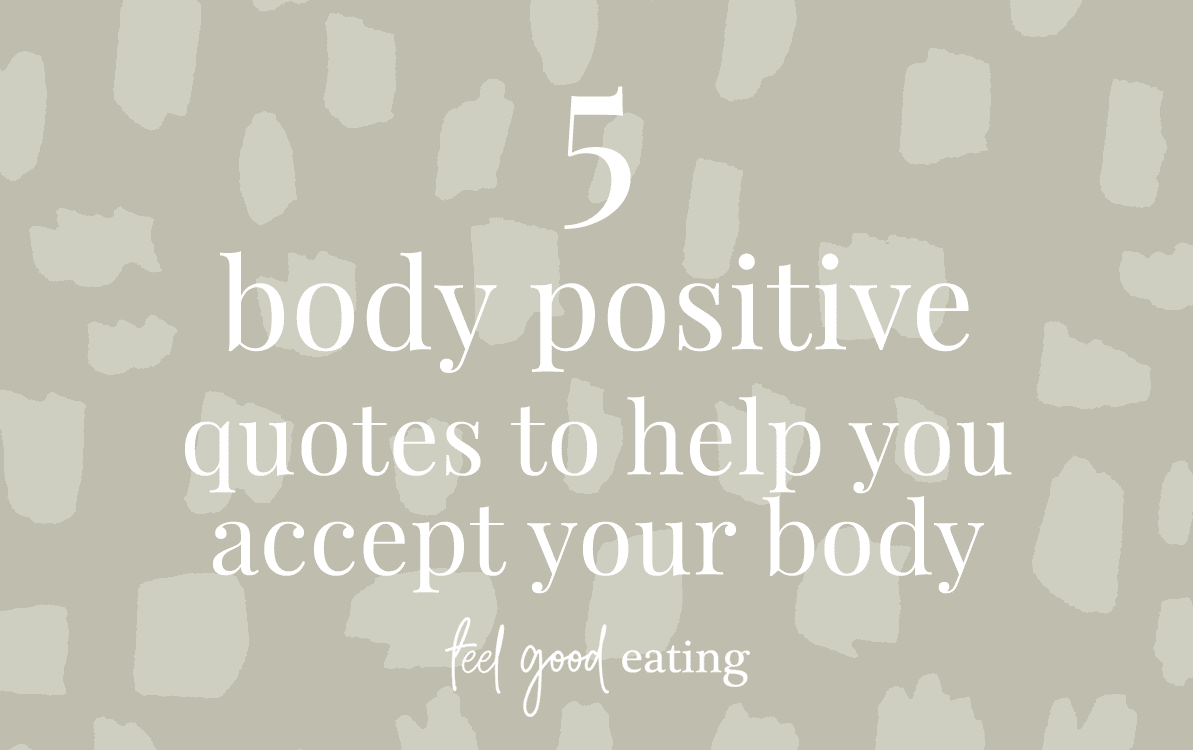 5 Body Positive Quotes To Help You Accept Your Body Feel Good Eating