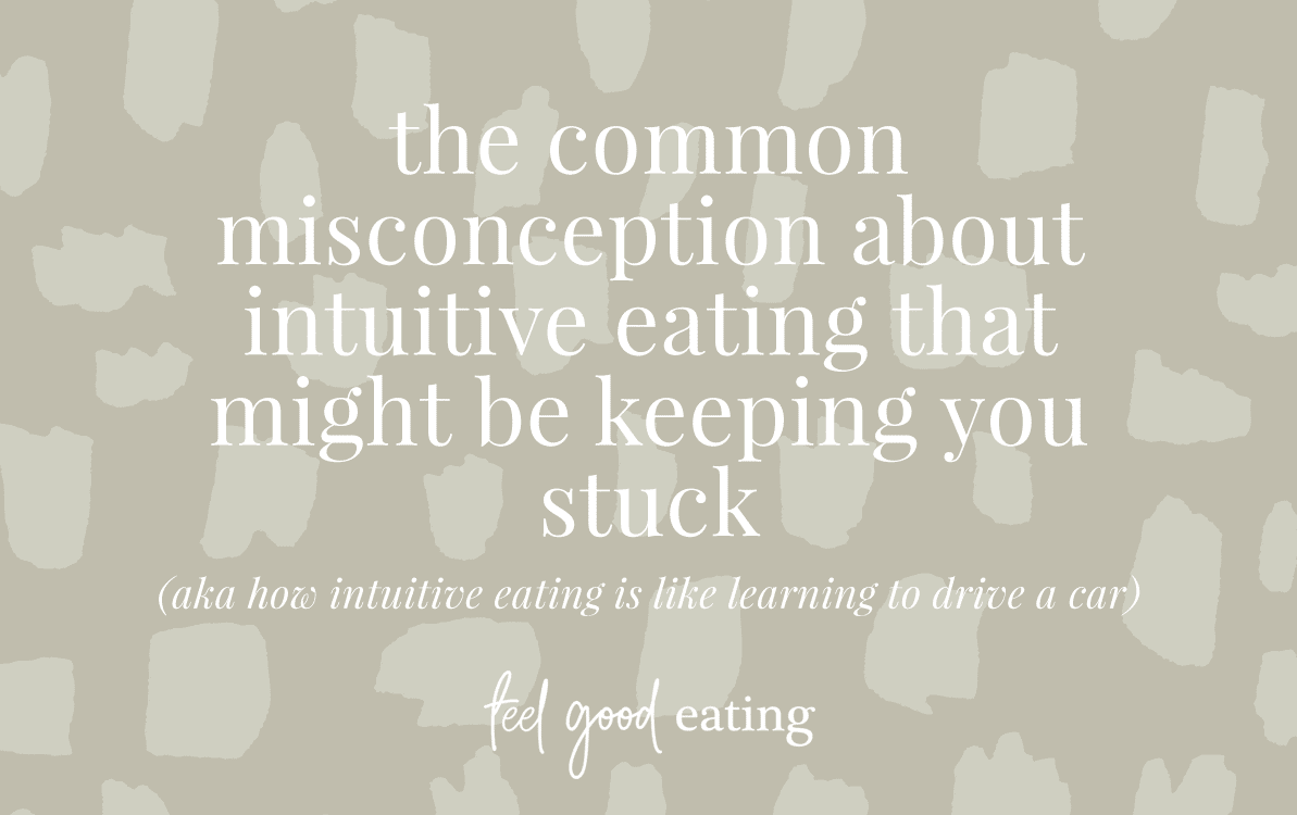 Olive background with text overlay that reads: The common misconception about Intuitive Eating that might be keeping you stuck (and how intuitive eating is like learning to drive a car) feel good eating