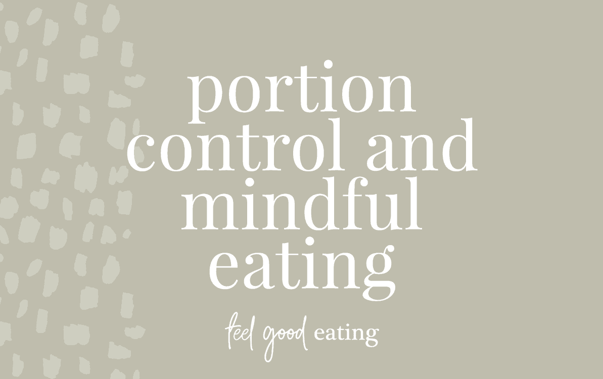olive background with text overlay that reads portion control and mindful eating. feel good eating
