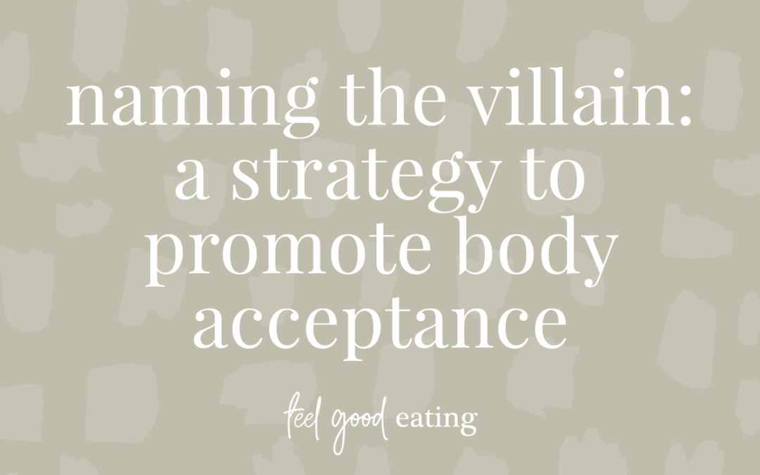 Naming The Villain: A Strategy To Promote Body Acceptance