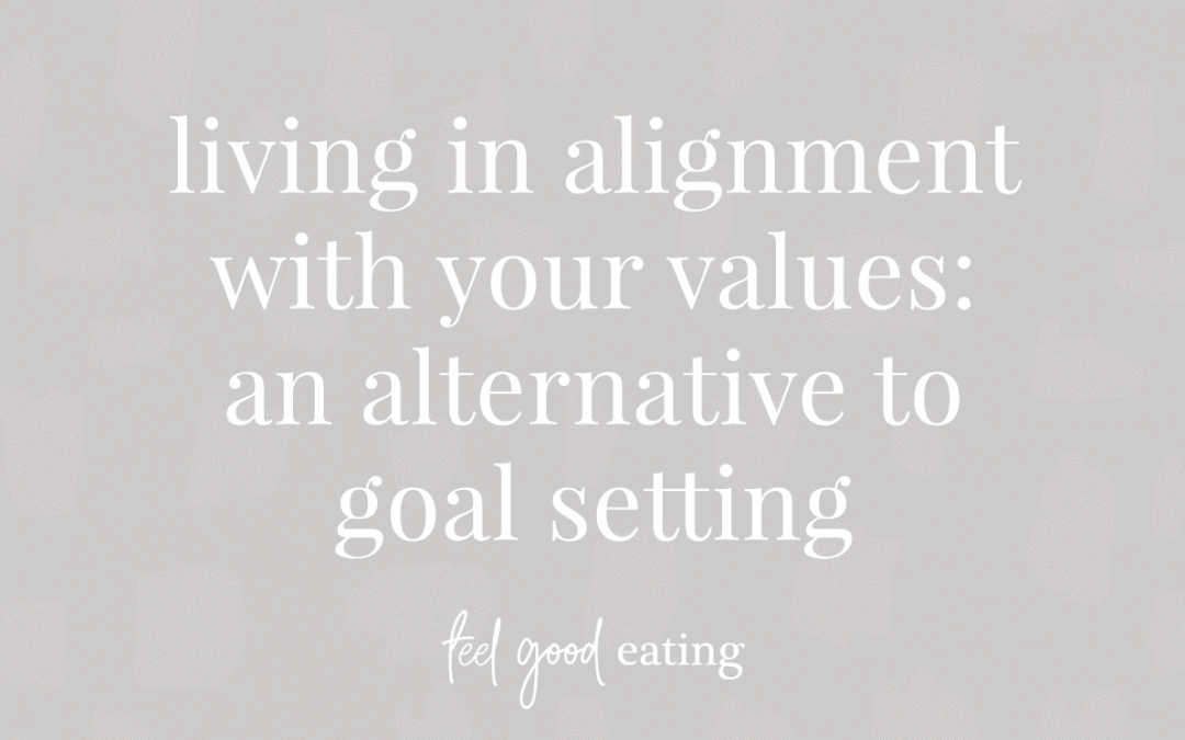 living in alignment with your values: an alternative to goal setting