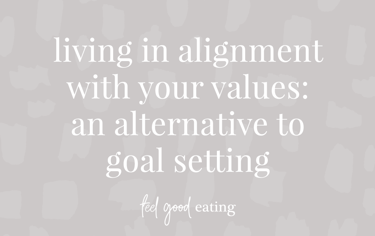 Purple background with text overlay that reads Living in alignment with your values: an alternative to goal setting. feel good eating
