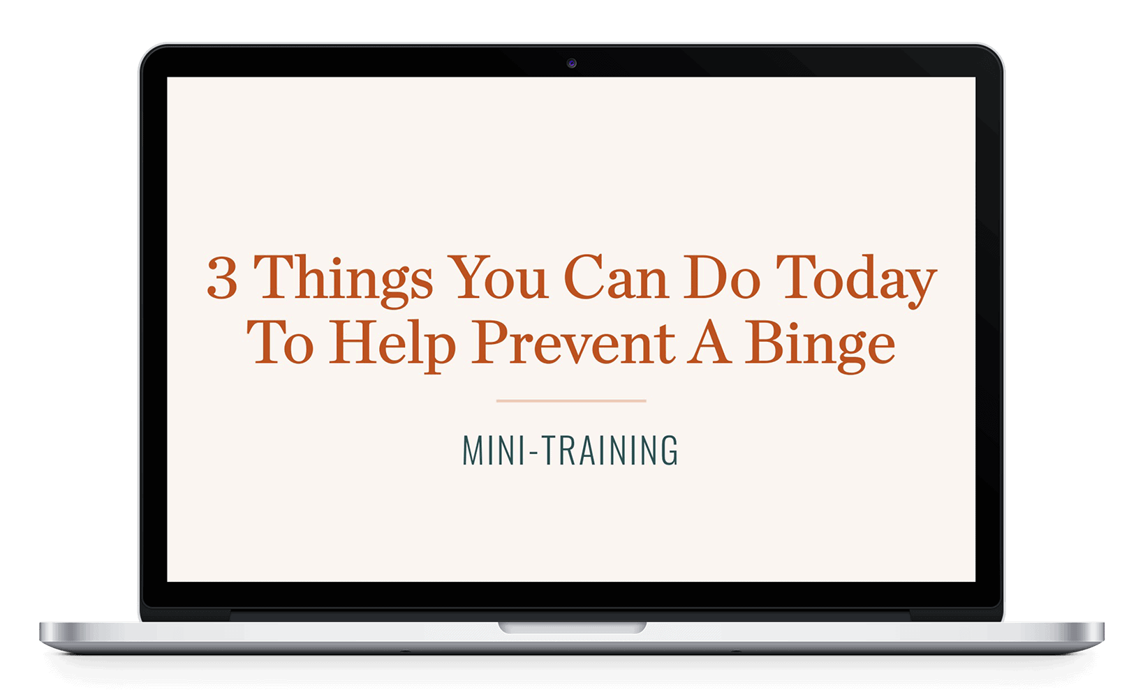 Laptop Graphic with cover slide reading 3 Things You Can Do Today To Help Prevent A Binge feel good eating