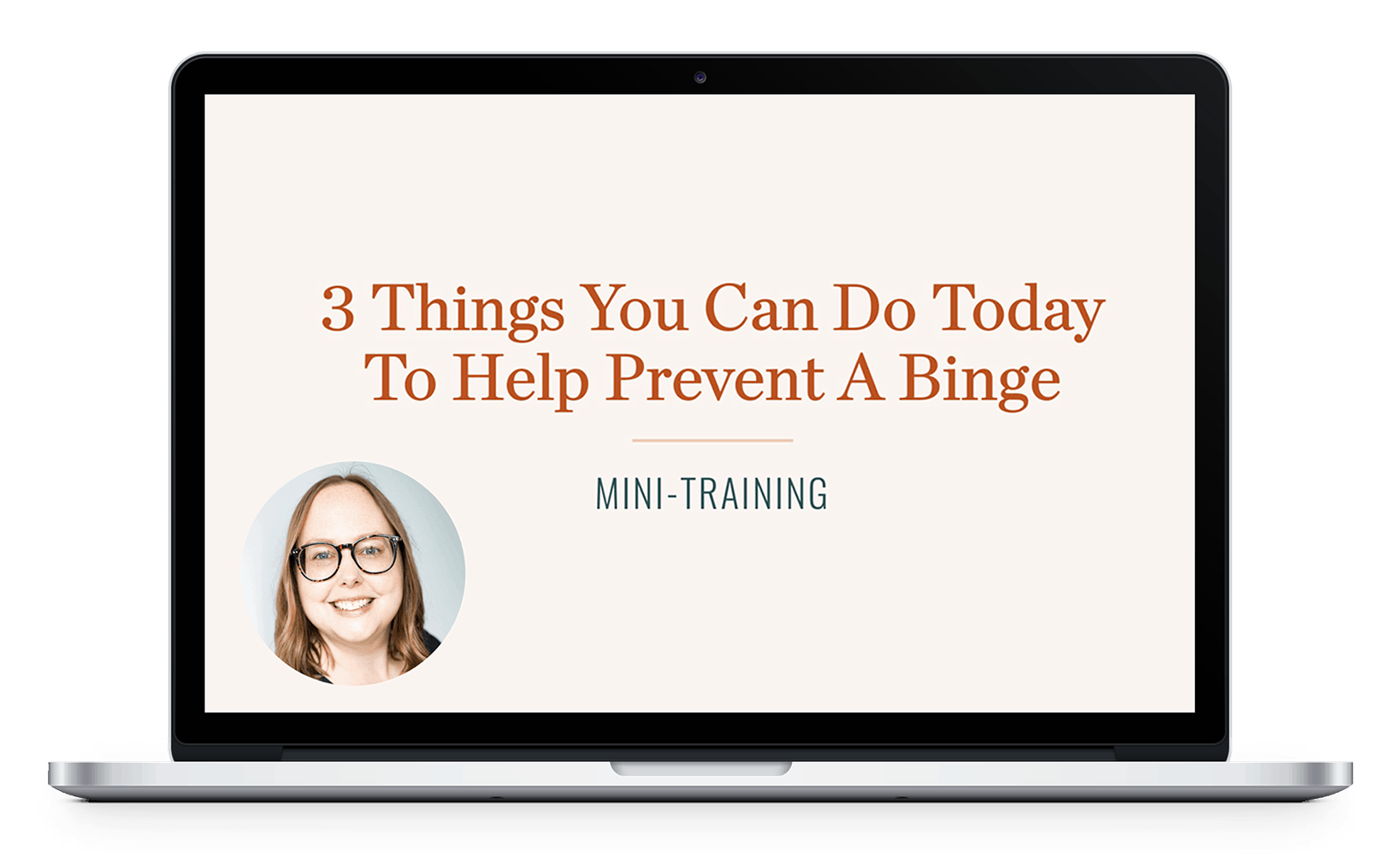A laptop screen showing 3 things you can do today to help prevent a binge training with Dietitian Nina Mills